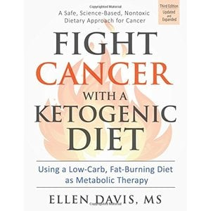 Fight Cancer with a Ketogenic Diet. | Third Edition: Using a Low-Carb, Fat-Burning Diet as Metabolic Therapy