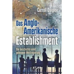 Das Anglo-Amerikanische Establishment | Carroll Quigley | Artikelnummer: 9783864452994