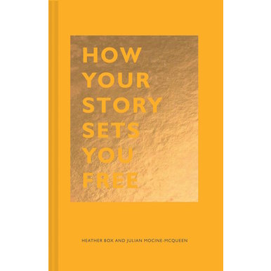 How Your Story Sets You Free | Heather Box and Lulian Mocine-McQueen | Artikelnummer: 9781452177519